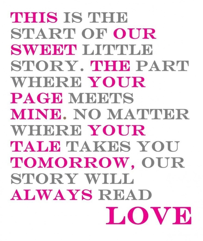 this-is-the-start-of-our-sweet-little-story-the-part-where-your-page-meets-mine-no-matter-where-your-tale-takes-you-tomorrow-our-story-will-always-read-love